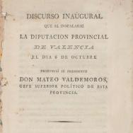 Discurs inaugural que va pronunciar el president Mateo *Valdemoros en instal·lar-se la Diputació Provincial de València. 6 octubre 1813. ES.462508.ADPV/Diputació/A.0.1.1. caixa 17